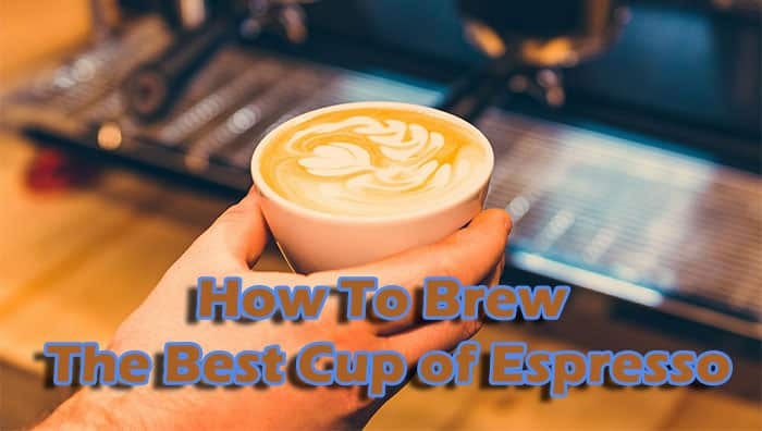 How To Brew The Best Cup of Espresso By Tasty Coffee Maker