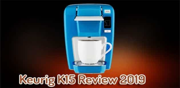Keurig K15 Review 2019