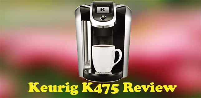 Keurig K475 Review 2019