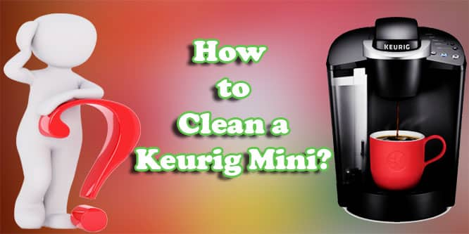 How to Clean a Keurig Mini