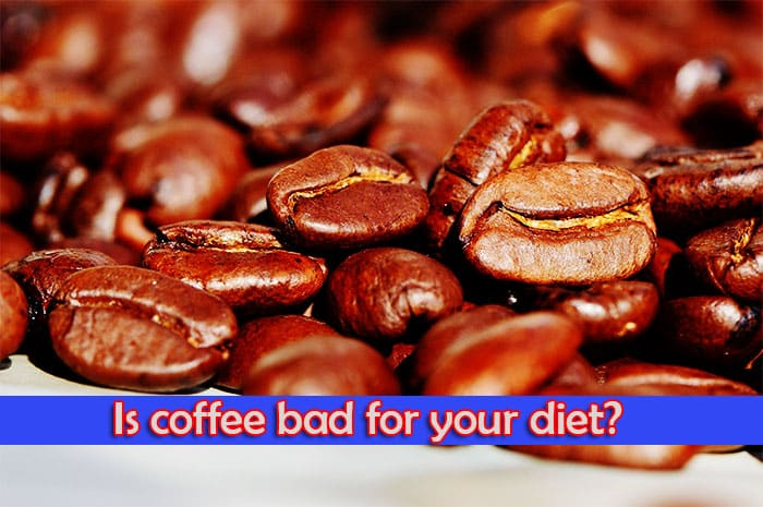 Is coffee bad for your diet