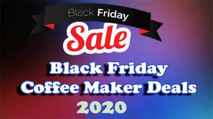 Black Friday Coffee Maker Deals 2020